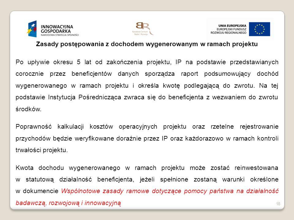 18 Zasady postępowania z dochodem wygenerowanym w ramach projektu Po upływie okresu 5 lat od zakończenia projektu, IP na podstawie przedstawianych cor