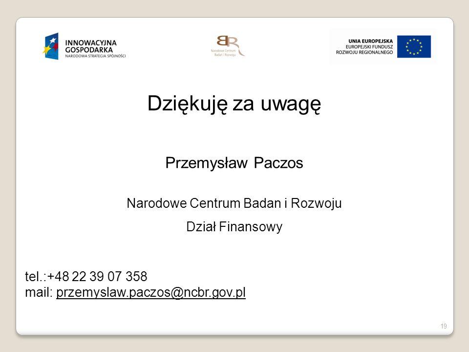 19 Dziękuję za uwagę Przemysław Paczos Narodowe Centrum Badan i Rozwoju Dział Finansowy tel.:+48 22 39 07 358 mail: przemyslaw.paczos@ncbr.gov.pl