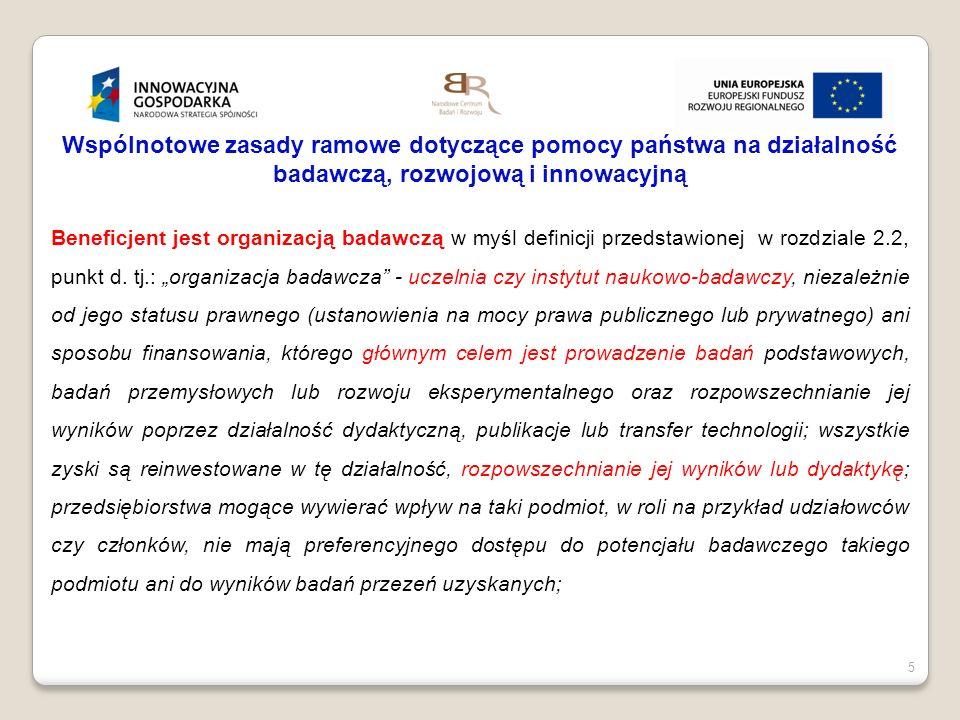 5 Wspólnotowe zasady ramowe dotyczące pomocy państwa na działalność badawczą, rozwojową i innowacyjną Beneficjent jest organizacją badawczą w myśl def