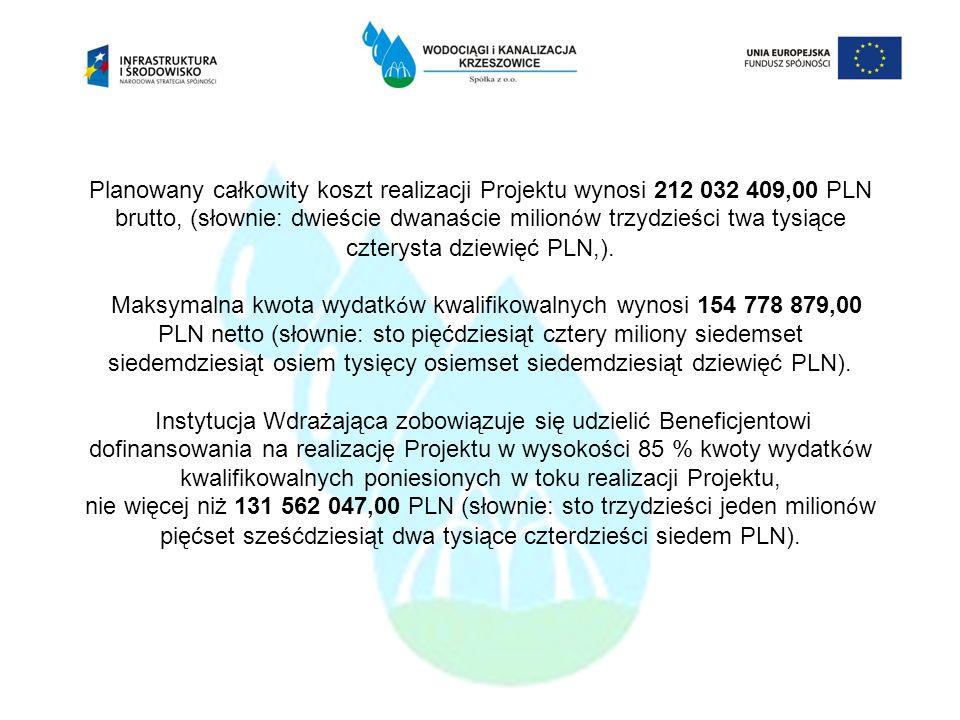 Planowany całkowity koszt realizacji Projektu wynosi 212 032 409,00 PLN brutto, (słownie: dwieście dwanaście milion ó w trzydzieści twa tysiące cztery