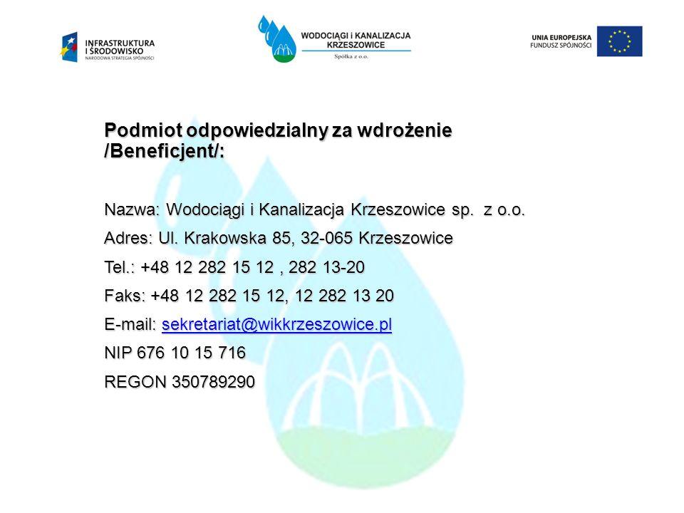 Podmiot odpowiedzialny za wdrożenie /Beneficjent/: Nazwa: Wodociągi i Kanalizacja Krzeszowice sp. z o.o. Adres: Ul. Krakowska 85, 32-065 Krzeszowice T