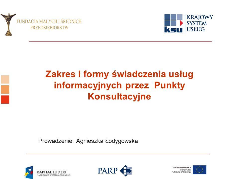 Logo ośrodka KSU Zakres i formy świadczenia usług informacyjnych przez Punkty Konsultacyjne Prowadzenie: Agnieszka Łodygowska