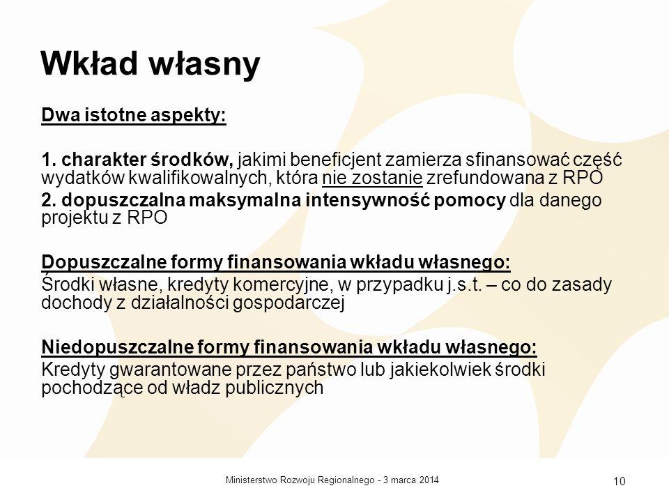 3 marca 2014Ministerstwo Rozwoju Regionalnego - 10 Wkład własny Dwa istotne aspekty: 1.