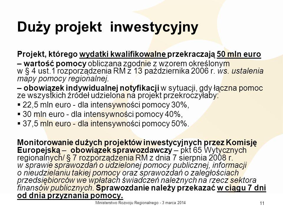 3 marca 2014Ministerstwo Rozwoju Regionalnego - 11 Duży projekt inwestycyjny Projekt, którego wydatki kwalifikowalne przekraczają 50 mln euro – wartość pomocy obliczana zgodnie z wzorem określonym w § 4 ust.1 rozporządzenia RM z 13 października 2006 r.