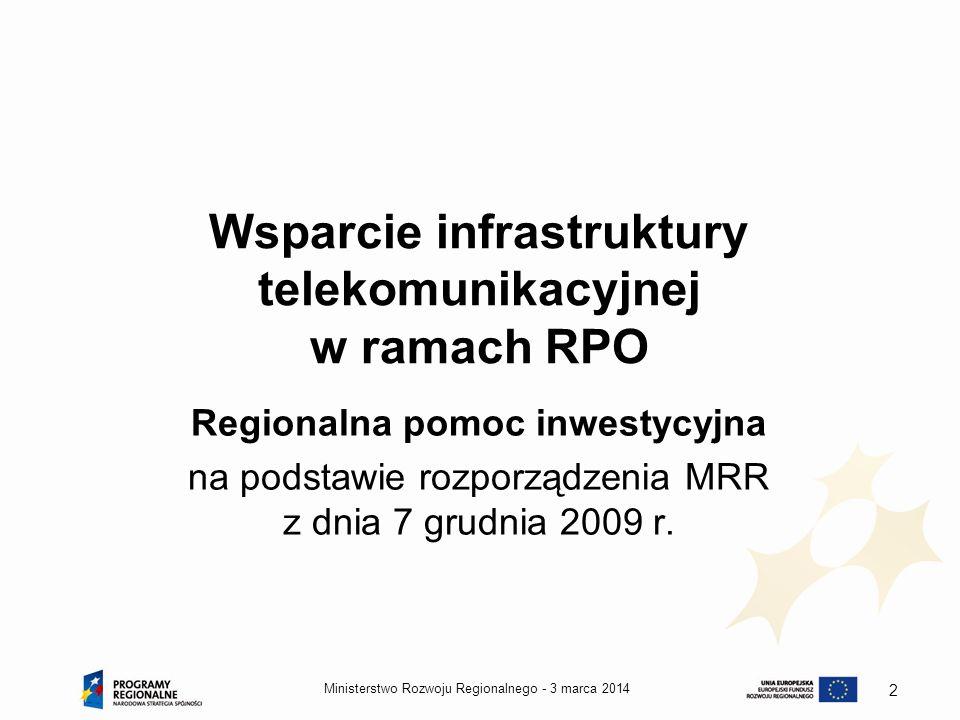 3 marca 2014Ministerstwo Rozwoju Regionalnego - 13 Departament Koordynacji i Wdrażania Programów Regionalnych Magdalena Braczkowska tel.