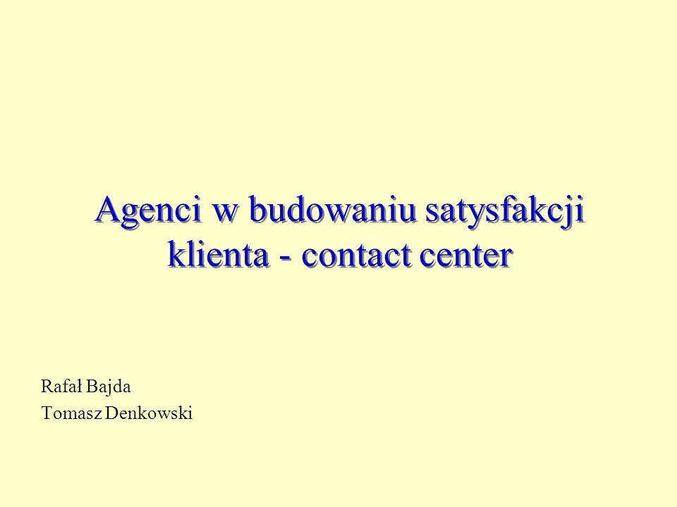 Agenci w budowaniu satysfakcji klienta - contact center Rafał Bajda Tomasz Denkowski