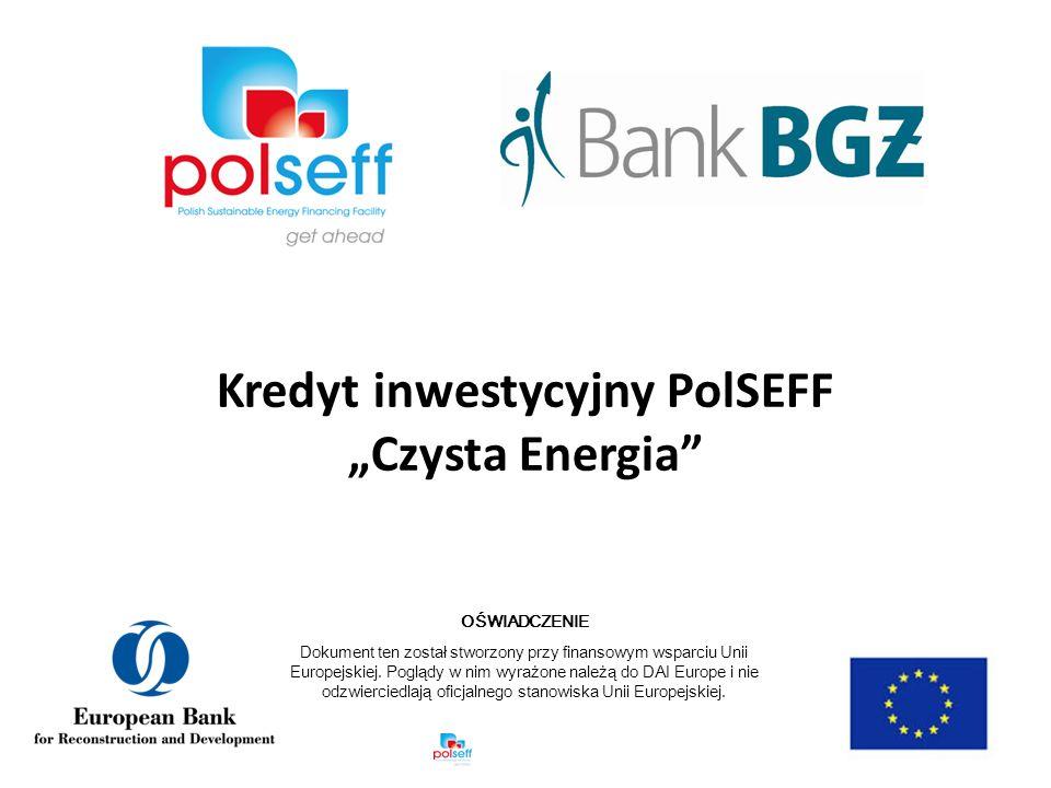 Kredyt inwestycyjny PolSEFF Czysta Energia OŚWIADCZENIE Dokument ten został stworzony przy finansowym wsparciu Unii Europejskiej.