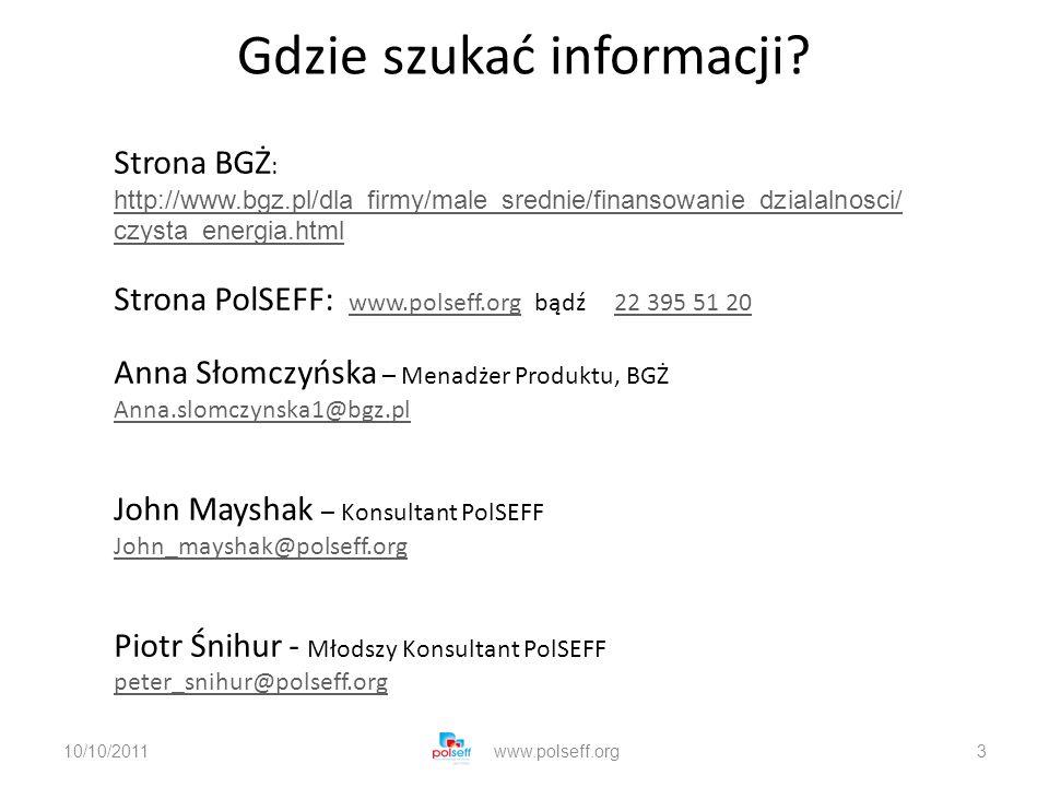 Gdzie szukać informacji? 10/10/2011www.polseff.org3 Strona BGŻ : http://www.bgz.pl/dla_firmy/male_srednie/finansowanie_dzialalnosci/ czysta_energia.ht