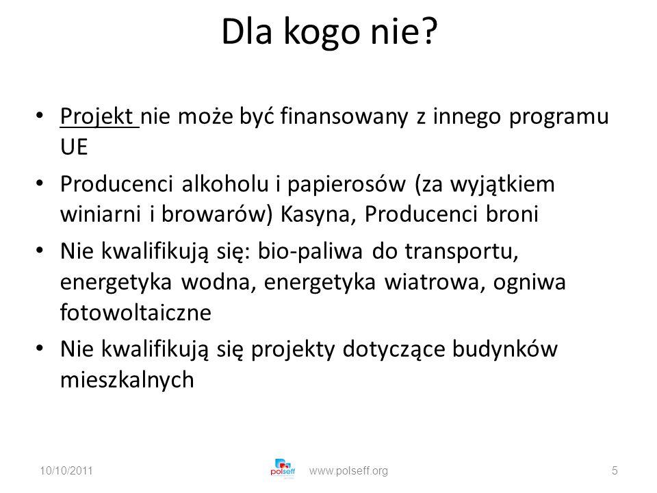 Dla kogo nie? Projekt nie może być finansowany z innego programu UE Producenci alkoholu i papierosów (za wyjątkiem winiarni i browarów) Kasyna, Produc