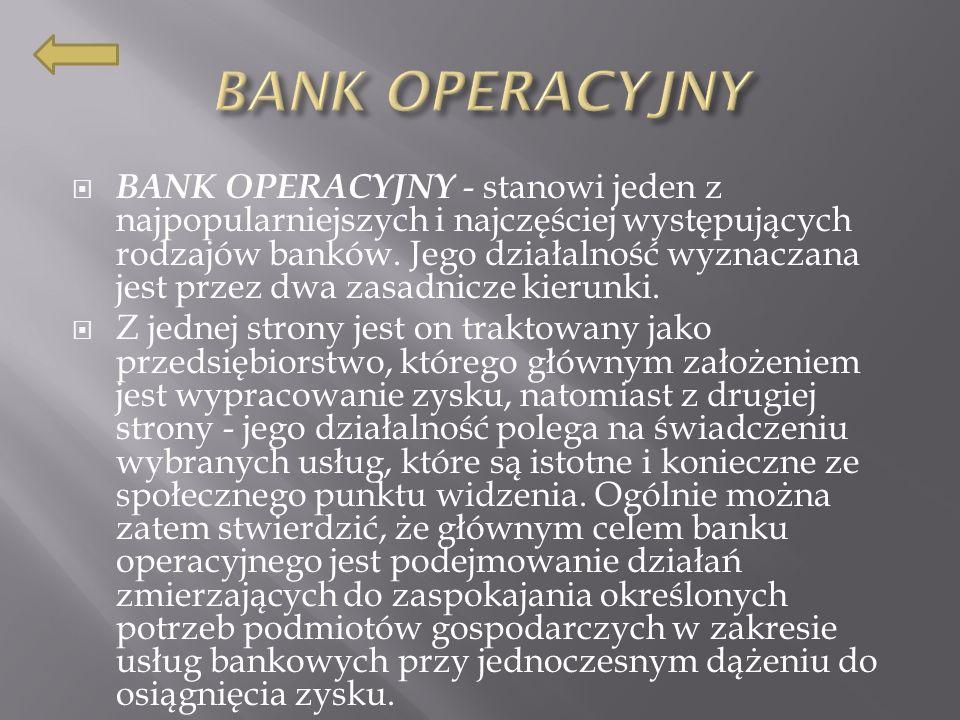 BANK OPERACYJNY - stanowi jeden z najpopularniejszych i najczęściej występujących rodzajów banków.