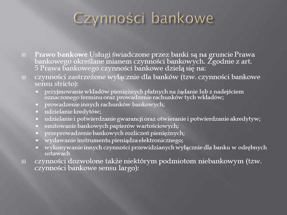 Prawo bankowe Usługi świadczone przez banki są na gruncie Prawa bankowego określane mianem czynności bankowych.