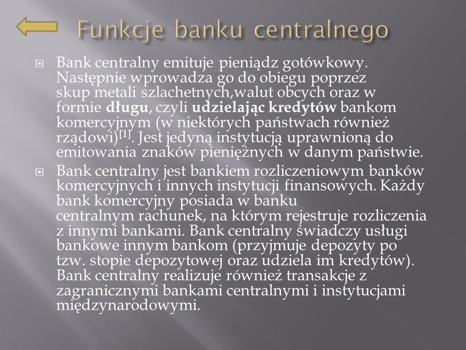 Bank centralny emituje pieniądz gotówkowy.