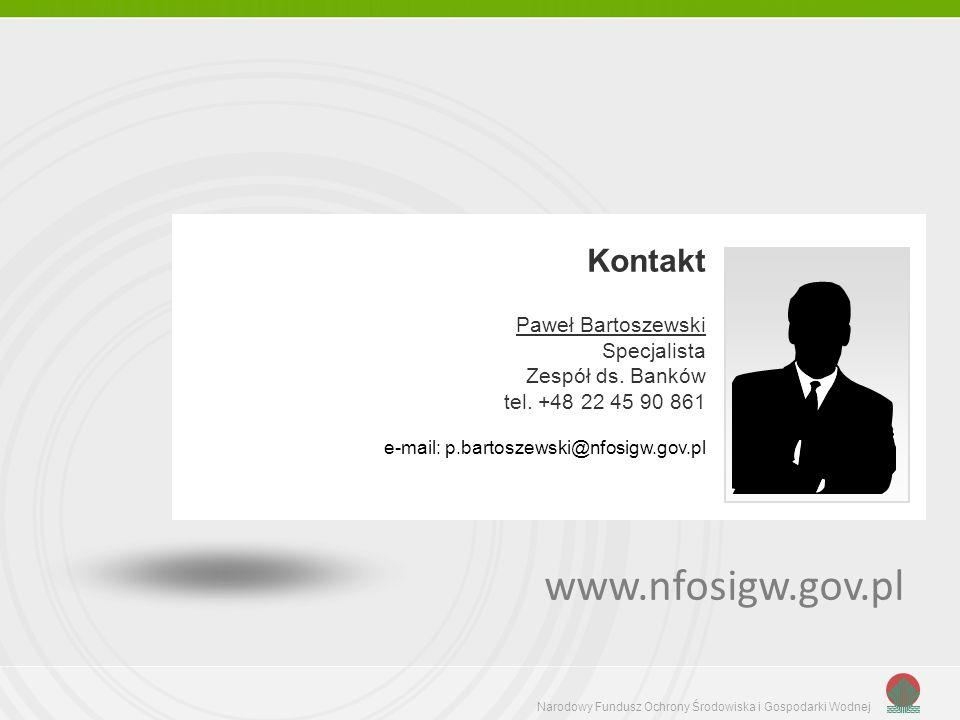 Narodowy Fundusz Ochrony Środowiska i Gospodarki Wodnej Kontakt Paweł Bartoszewski Specjalista Zespół ds. Banków tel. +48 22 45 90 861 e-mail: p.barto