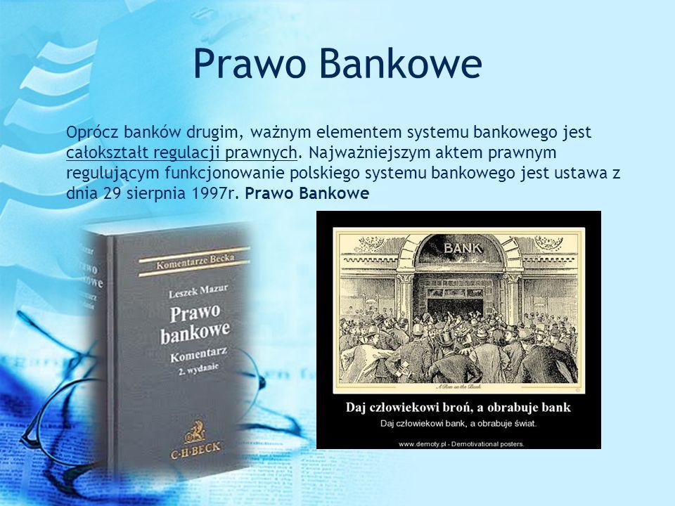Prawo Bankowe Oprócz banków drugim, ważnym elementem systemu bankowego jest całokształt regulacji prawnych. Najważniejszym aktem prawnym regulującym f