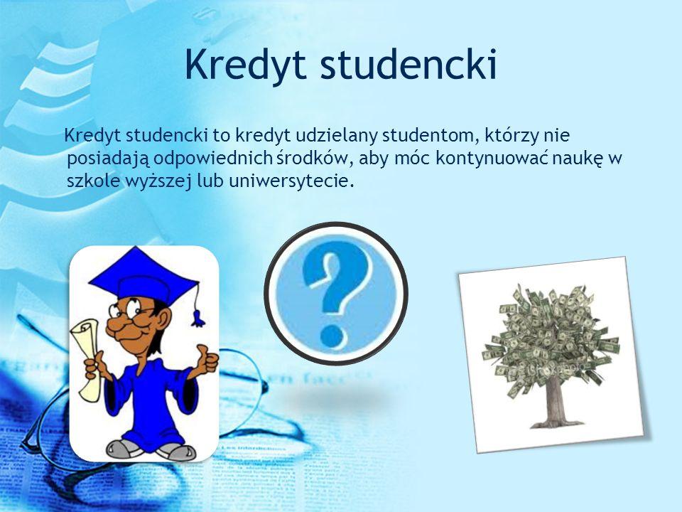 Kredyt studencki Kredyt studencki to kredyt udzielany studentom, którzy nie posiadają odpowiednich środków, aby móc kontynuować naukę w szkole wyższej