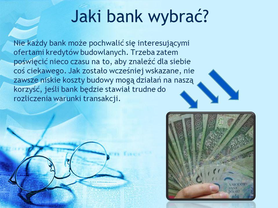 Jaki bank wybrać? Nie każdy bank może pochwalić się interesującymi ofertami kredytów budowlanych. Trzeba zatem poświęcić nieco czasu na to, aby znaleź