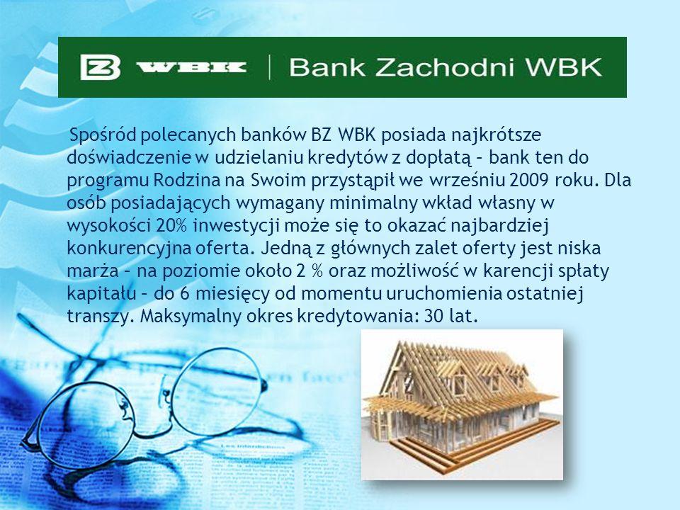 Spośród polecanych banków BZ WBK posiada najkrótsze doświadczenie w udzielaniu kredytów z dopłatą – bank ten do programu Rodzina na Swoim przystąpił w