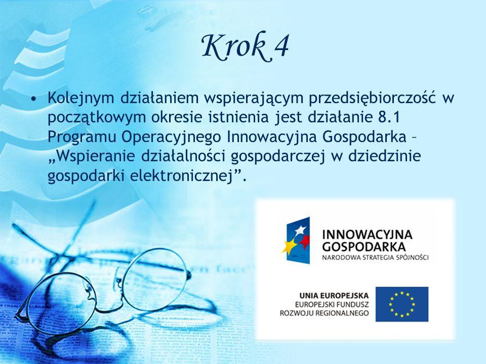 Krok 4 Kolejnym działaniem wspierającym przedsiębiorczość w początkowym okresie istnienia jest działanie 8.1 Programu Operacyjnego Innowacyjna Gospoda