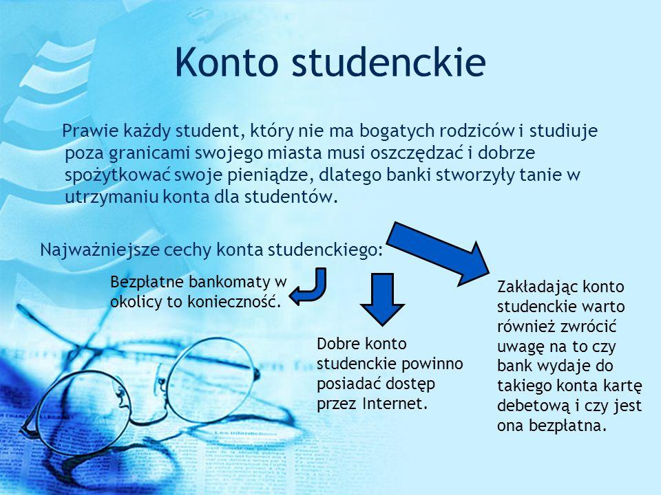 Konto studenckie Prawie każdy student, który nie ma bogatych rodziców i studiuje poza granicami swojego miasta musi oszczędzać i dobrze spożytkować sw