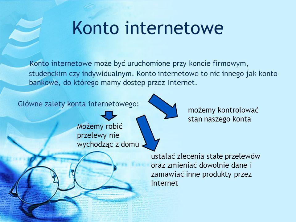 Konto internetowe Konto internetowe może być uruchomione przy koncie firmowym, studenckim czy indywidualnym. Konto internetowe to nic innego jak konto