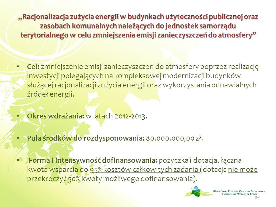 Racjonalizacja zużycia energii w budynkach użyteczności publicznej oraz zasobach komunalnych należących do jednostek samorządu terytorialnego w celu zmniejszenia emisji zanieczyszczeń do atmosfery Cel: zmniejszenie emisji zanieczyszczeń do atmosfery poprzez realizację inwestycji polegających na kompleksowej modernizacji budynków służącej racjonalizacji zużycia energii oraz wykorzystania odnawialnych źródeł energii.