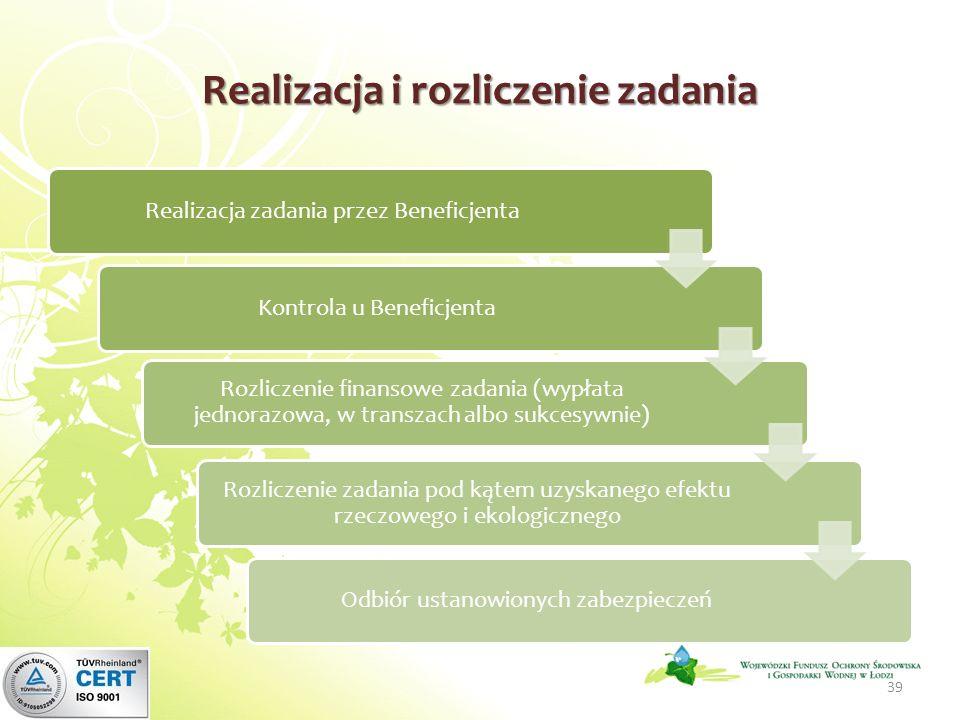 Realizacja i rozliczenie zadania Realizacja zadania przez BeneficjentaKontrola u Beneficjenta Rozliczenie finansowe zadania (wypłata jednorazowa, w transzach albo sukcesywnie) Rozliczenie zadania pod kątem uzyskanego efektu rzeczowego i ekologicznego Odbiór ustanowionych zabezpieczeń 39