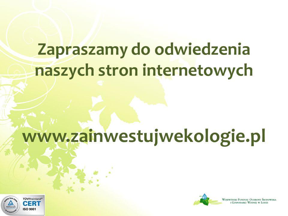 Zapraszamy do odwiedzenia naszych stron internetowych www.zainwestujwekologie.pl