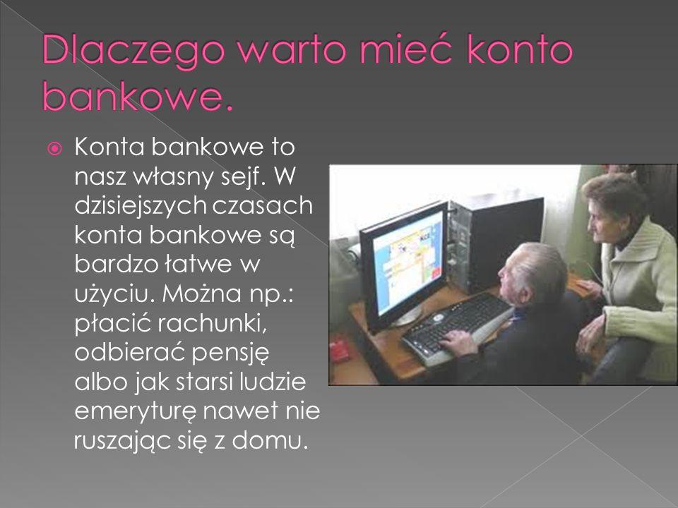 Konta bankowe to nasz własny sejf. W dzisiejszych czasach konta bankowe są bardzo łatwe w użyciu.