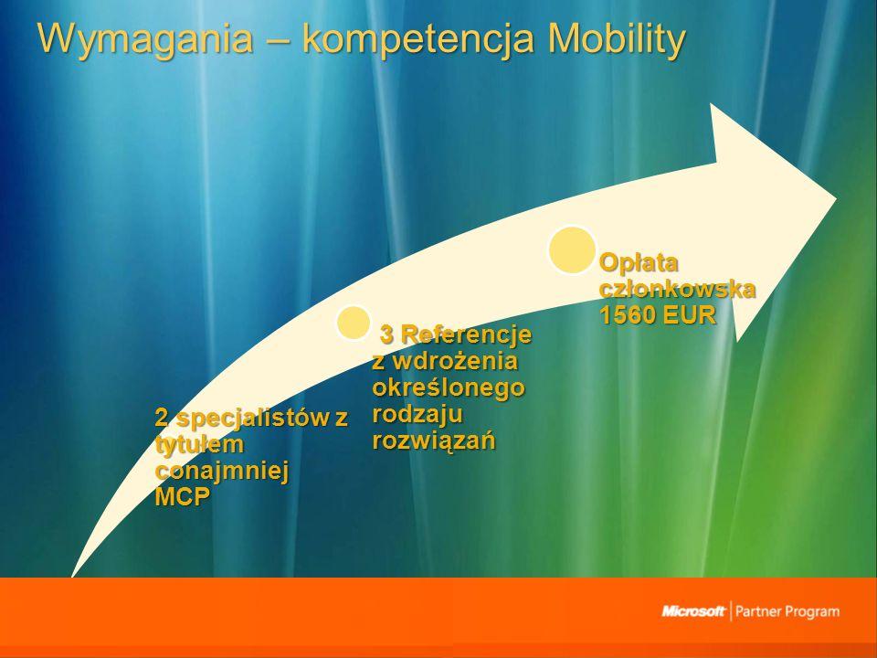 Wymagania – kompetencja Mobility 2 specjalistów z tytułem conajmniej MCP 3 Referencje z wdrożenia określonego rodzaju rozwiązań 3 Referencje z wdrożenia określonego rodzaju rozwiązań Opłata członkowska 1560 EUR