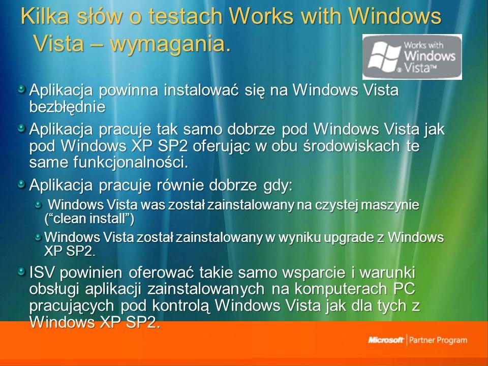 Kilka słów o testach Works with Windows Vista – wymagania. Aplikacja powinna instalować się na Windows Vista bezbłędnie Aplikacja pracuje tak samo dob