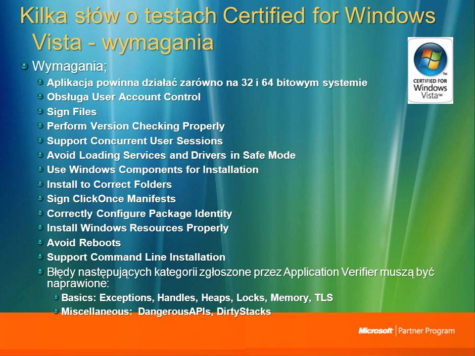 Kilka słów o testach Certified for Windows Vista - wymagania Wymagania; Aplikacja powinna działać zarówno na 32 i 64 bitowym systemie Obsługa User Acc