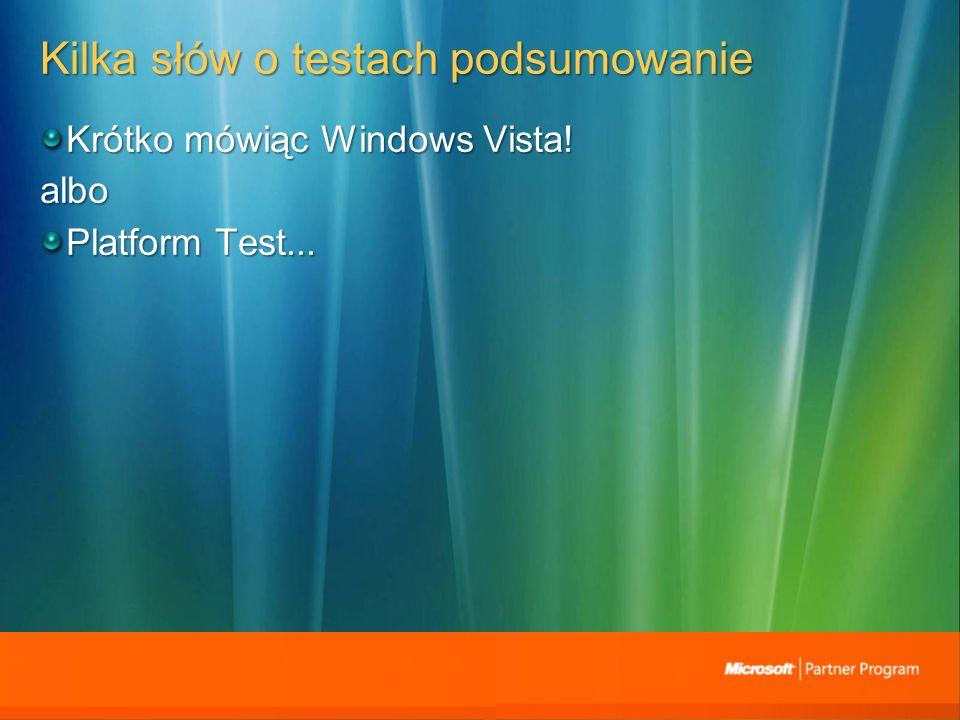 Kilka słów o testach podsumowanie Krótko mówiąc Windows Vista! albo Platform Test...