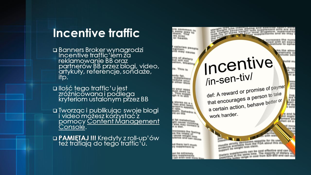 Incentive traffic Banners Broker wynagrodzi Incentive trafficiem za reklamowanie BB oraz partnerów BB przez blogi, video, artykuły, referencje, sondaże, itp.