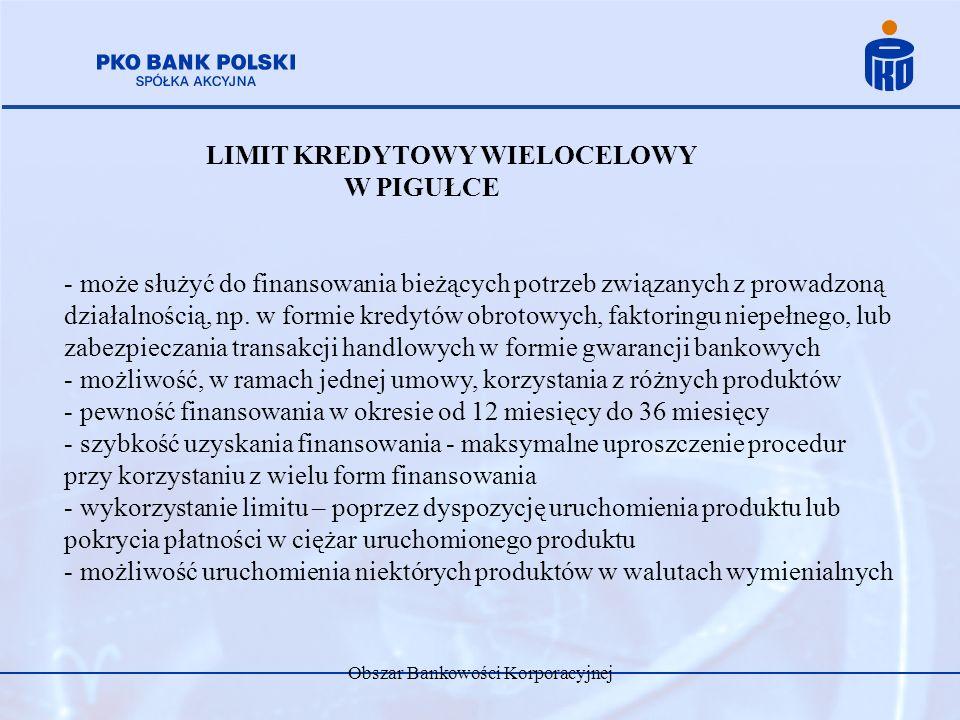 Obszar Bankowości Korporacyjnej LIMIT KREDYTOWY WIELOCELOWY W PIGUŁCE - może służyć do finansowania bieżących potrzeb związanych z prowadzoną działaln