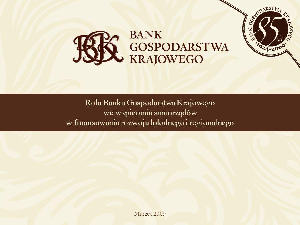 Rola Banku Gospodarstwa Krajowego we wspieraniu samorządów w finansowaniu rozwoju lokalnego i regionalnego Marzec 2009