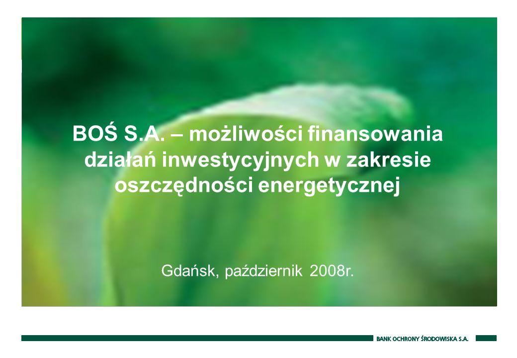 BOŚ S.A. – możliwości finansowania działań inwestycyjnych w zakresie oszczędności energetycznej Gdańsk, październik 2008r.