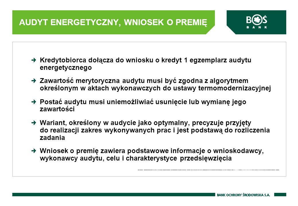 AUDYT ENERGETYCZNY, WNIOSEK O PREMIĘ Kredytobiorca dołącza do wniosku o kredyt 1 egzemplarz audytu energetycznego Zawartość merytoryczna audytu musi b