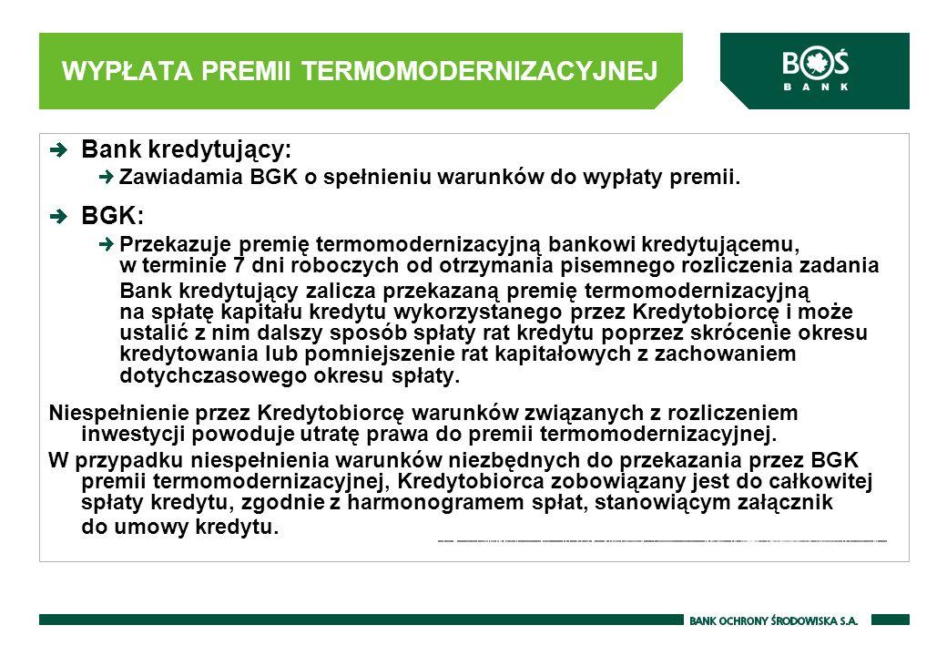 WYPŁATA PREMII TERMOMODERNIZACYJNEJ Bank kredytujący: Zawiadamia BGK o spełnieniu warunków do wypłaty premii. BGK: Przekazuje premię termomodernizacyj