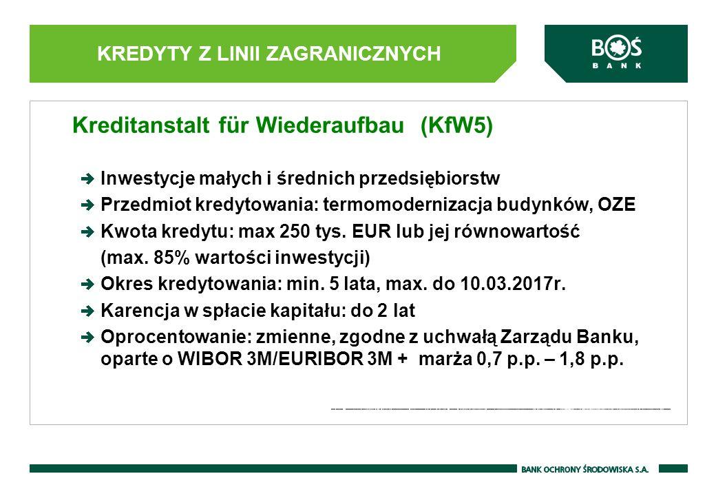 KREDYTY Z LINII ZAGRANICZNYCH Kreditanstalt für Wiederaufbau (KfW5) Inwestycje małych i średnich przedsiębiorstw Przedmiot kredytowania: termomodernizacja budynków, OZE Kwota kredytu: max 250 tys.
