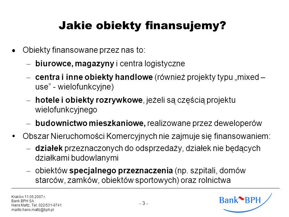 - 3 - Kraków 11.05.2007 r. Bank BPH SA Hans Maltz, Tel. 022/531-9741 mailto:hans.maltz@bph.pl Jakie obiekty finansujemy? Obiekty finansowane przez nas