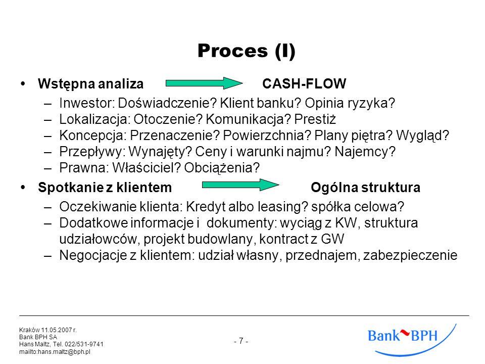 - 7 - Kraków 11.05.2007 r. Bank BPH SA Hans Maltz, Tel. 022/531-9741 mailto:hans.maltz@bph.pl Proces (I) Wstępna analizaCASH-FLOW –Inwestor: Doświadcz