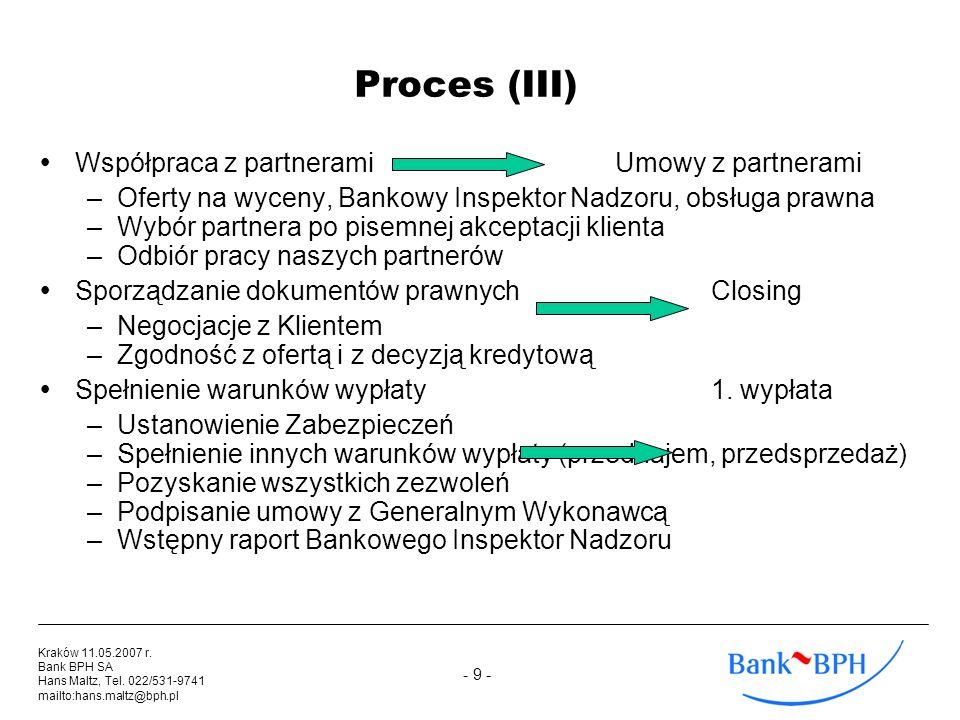 - 9 - Kraków 11.05.2007 r. Bank BPH SA Hans Maltz, Tel. 022/531-9741 mailto:hans.maltz@bph.pl Proces (III) Współpraca z partnerami Umowy z partnerami