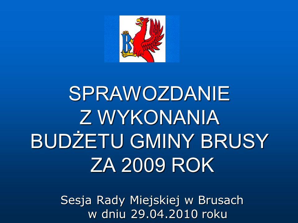 SPRAWOZDANIE Z WYKONANIA BUDŻETU GMINY BRUSY ZA 2009 ROK Sesja Rady Miejskiej w Brusach w dniu 29.04.2010 roku