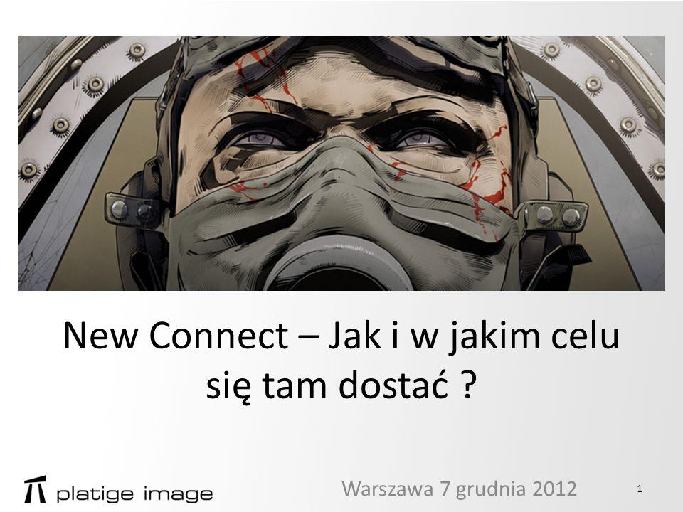 New Connect – Jak i w jakim celu się tam dostać Warszawa 7 grudnia 2012 1