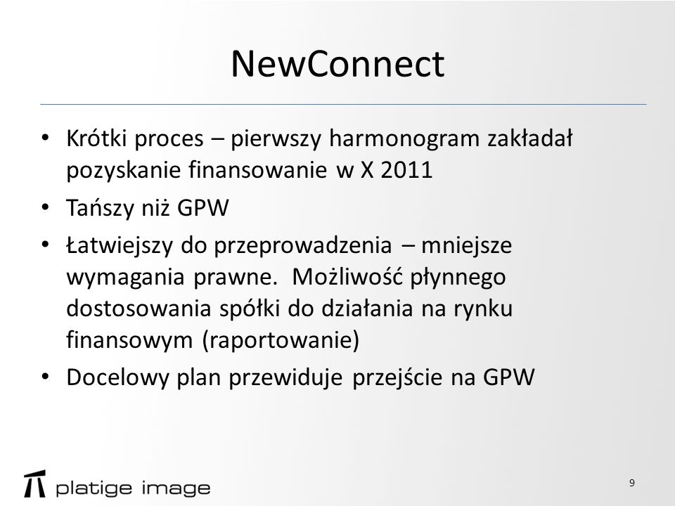 NewConnect Krótki proces – pierwszy harmonogram zakładał pozyskanie finansowanie w X 2011 Tańszy niż GPW Łatwiejszy do przeprowadzenia – mniejsze wymagania prawne.