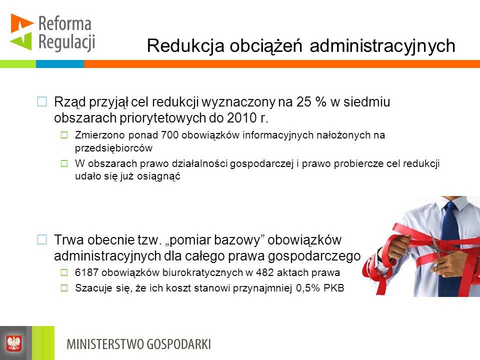Redukcja obciążeń administracyjnych Rząd przyjął cel redukcji wyznaczony na 25 % w siedmiu obszarach priorytetowych do 2010 r. Zmierzono ponad 700 obo