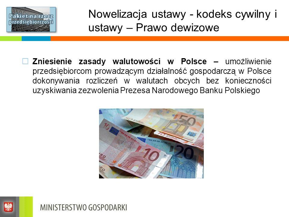 Nowelizacja ustawy - kodeks cywilny i ustawy – Prawo dewizowe Zniesienie zasady walutowości w Polsce – umożliwienie przedsiębiorcom prowadzącym działa