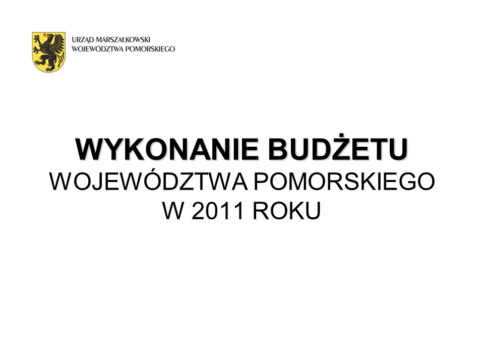 WYKONANIE BUDŻETU WYKONANIE BUDŻETU WOJEWÓDZTWA POMORSKIEGO W 2011 ROKU
