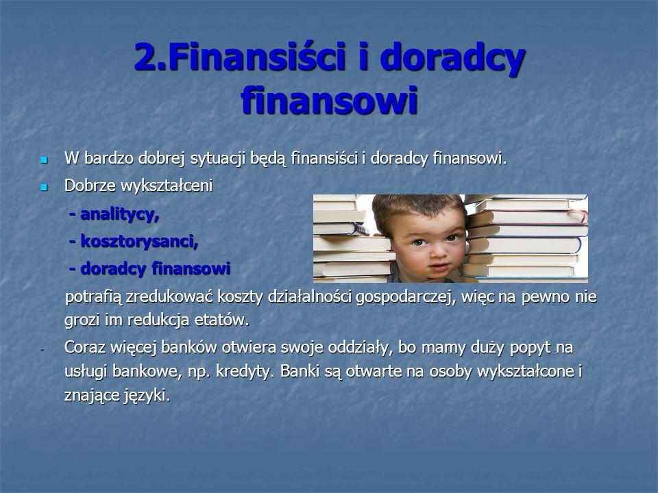 2.Finansiści i doradcy finansowi W bardzo dobrej sytuacji będą finansiści i doradcy finansowi. W bardzo dobrej sytuacji będą finansiści i doradcy fina