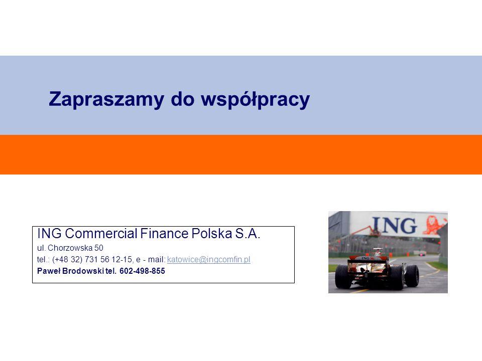 Do not put content on the brand signature area Zapraszamy do współpracy ING Commercial Finance Polska S.A. ul. Chorzowska 50 tel.: (+48 32) 731 56 12-